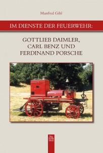 Im Dienste der Feuerwehr: Gottlieb Daimler, Carl Benz und Ferdinand Porsche