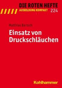 Die Roten Hefte, Ausbildung kompakt, Heft 224 - Einsatz von Druckschläuchen