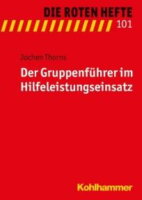 Die Roten Hefte, Heft 101 - Der Gruppenführer im Hilfeleistungseinsatz