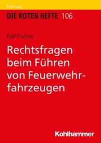 Die Roten Hefte, Heft 106 -  Rechtsfragen beim Führen von Feuerwehrfahrzeugen