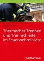 Thermisches Trennen und Trennschleifer im Feuerwehreinsatz