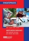 Einsatzpraxis: Absturzsicherung und Einfache Rettung aus Höhen und Tiefen