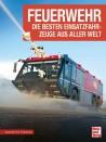 Feuerwehr - Die besten Einsatzfahrzeuge aus aller Welt
